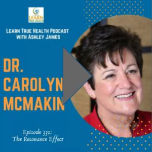 332: The Resonance Effect Dr. Carolyn McMakin And Ashley James